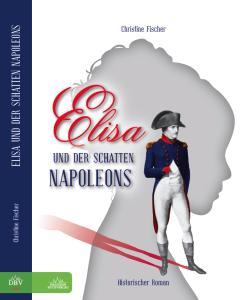 """Mein neuer Roman """"Elisa und der Schatten Napoleons"""" erscheint Mitte August 2013."""